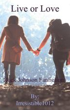 Live or Love ~Jack Johnson Fanfic~ by Irresistible1012
