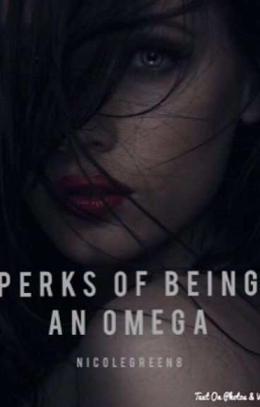 The Perks of Being an Omega
