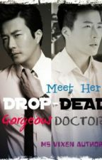 Meet Her Drop-Dead Gorgeous Doctor by MsVixenAuthor