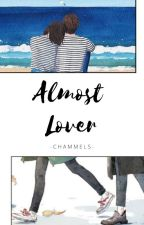 Almost Lover [COMPLETED] by Chammels