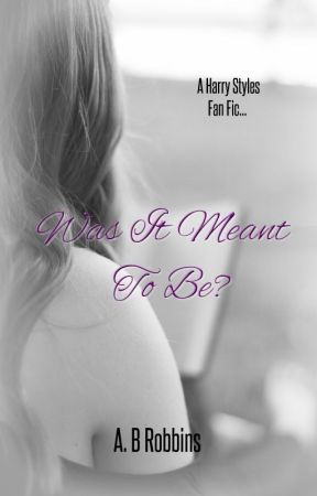 Was It Meant To Be? (a Harry Styles/ One Direction fanfic) BEING RE-VAMPED by ThatWeirdoNext