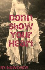Don't Show Your Heart  by NaWriting