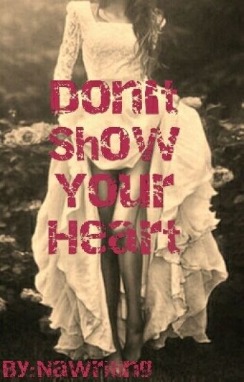 Don't Show Your Heart