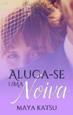 ALUGA - SE UMA NOIVA (Em Revisão ) by MayaKatsu