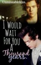 I would wait for you a Thousand Years || H.S || EDITANDO by Unmissablekiss