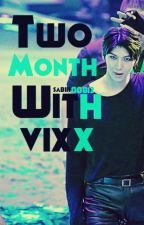 Two months with Vixx by sabik00812