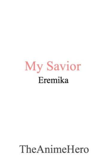 My Savior (Eren x Mikasa) (Eremika)