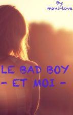 LE BAD BOY ET MOI by mani-love