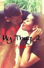 My Thug 2 (A Thug Love Story) by -Katii-