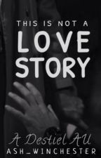 This Is Not A Love Story [A Destiel AU] by ash_winchester
