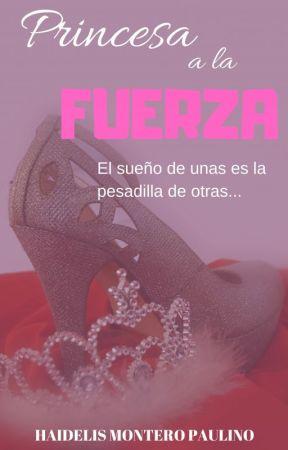Princesa a la fuerza by HaidelisMonteroP