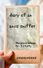 The Diary of an Anus Sniffer by crisscrosss