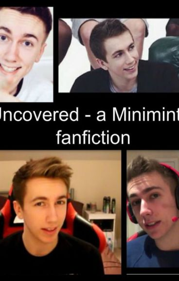 Uncovered - a Miniminter / sidemen fanfiction
