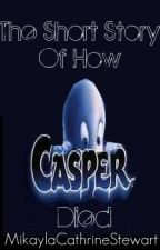 The Short Story of How Casper the Ghost Died. by MikaylaCatherineStewart
