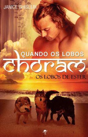 Quando os Lobos Choram - Os Lobos de Ester - Livro 3 by JaniceGhisleri