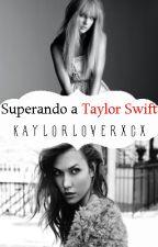 Superando a Taylor Swift (One Shot-Kaylor) by AroundAFigure8