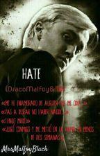 Hate {DracoMalfoy&Tú} by MrsMalfoyBlack