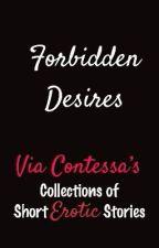 FORBIDDEN DESIRES by Via_Contessa