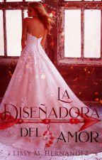 La Diseñadora Del Amor ©  by LissyMHJ