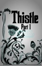 Thistle Part 1 by Dragonfan808