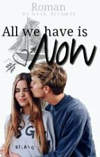 All we have is now (Wird überarbeitet) by book_dream16