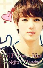 Old Friends - Kim Seokjin x Reader by _milkeu_