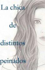 La chica de distintos peinados by chiaraespinosa06