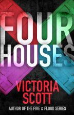 FOUR HOUSES by AuthorVictoriaScott