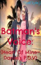 Batman's Voice: ( Heart Of Mine - Daniel's P.O.V) by ElianaPsyche