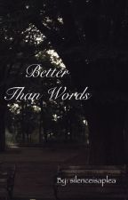 Better Than Words by silenceisaplea