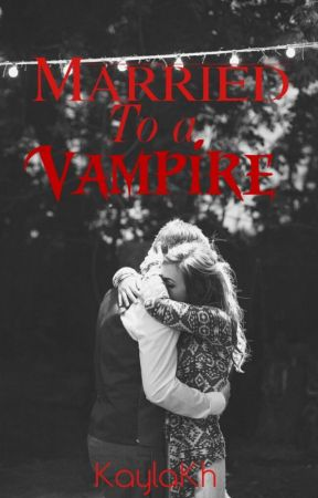 Married to a Vampire (Adopted by Vampires sequel) by KaylaKh