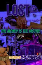 LOST : Money Is The Motive (URBAN FICTION) Part 2 by MonaLysaaa