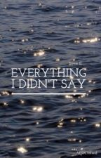 Everything I Didn't Say ( TSSML Tome II ) by MissCliffxrd