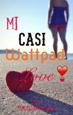 Mi Casi Wattpad Love by Pamsforeveryoung