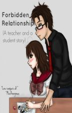 Forbidden Relationship (A teacher and student story) by MissAnonymous004