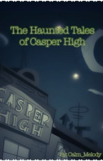 [OLD] The Haunted Tales of Casper High