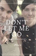 Don't Let Me Go | Phan by rubelphangel