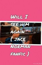 Will I see him again ( jace Norman fanfic) by andreailysm