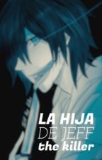 La hija de Jeff The Killer »Segunda temporada« | completada. | by ZacharieTheCat