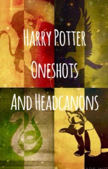 Harry Potter Oneshots and Headcanons