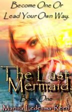 The Last Mermaid. by Maroon1479