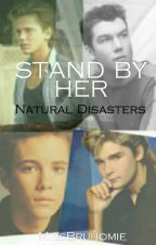 Stand by Her -Natural Disasters- BOOK 2 (On Hold) by missbruhomie