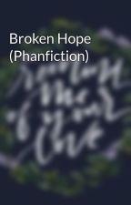 Broken Hope (Phanfiction) by CaylenLover13