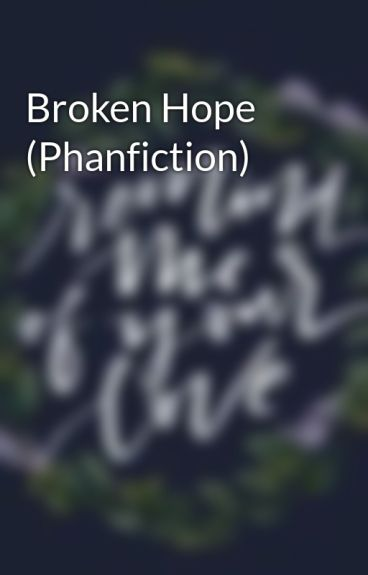 Broken Hope (Phanfiction)
