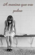 A menina que era pobre by MarcelinhaAraujo