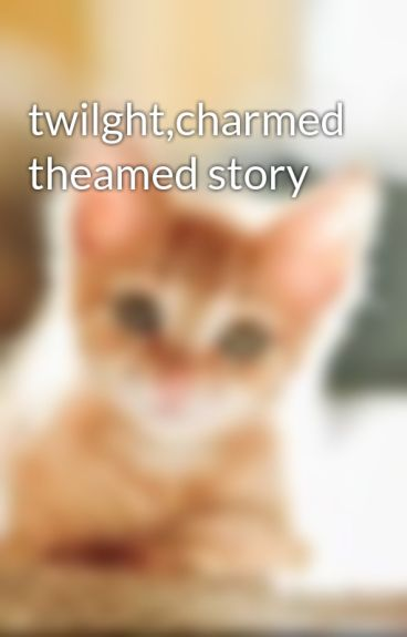 twilght,charmed theamed story by AngelBabys14