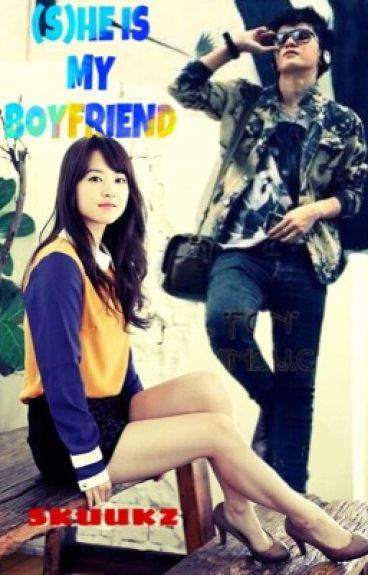 (S)HE IS MY BOYFRIEND
