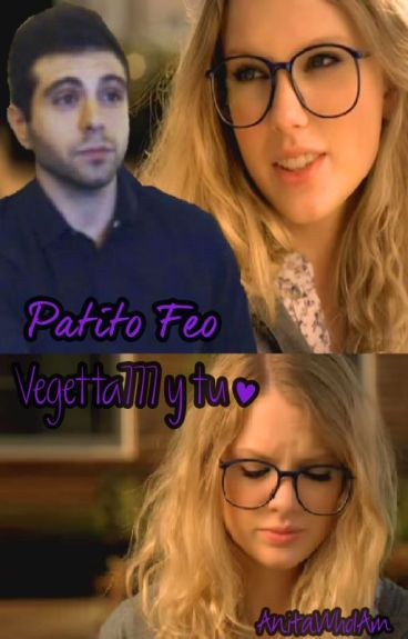 Patito Feo - Vegetta777 y tu (Adaptada)
