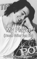 My Player(Nash Grier Fan fic) by creamygrier