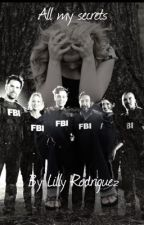 All My Secrets (a Criminal Minds fanfic) by lilly_rodriguezz